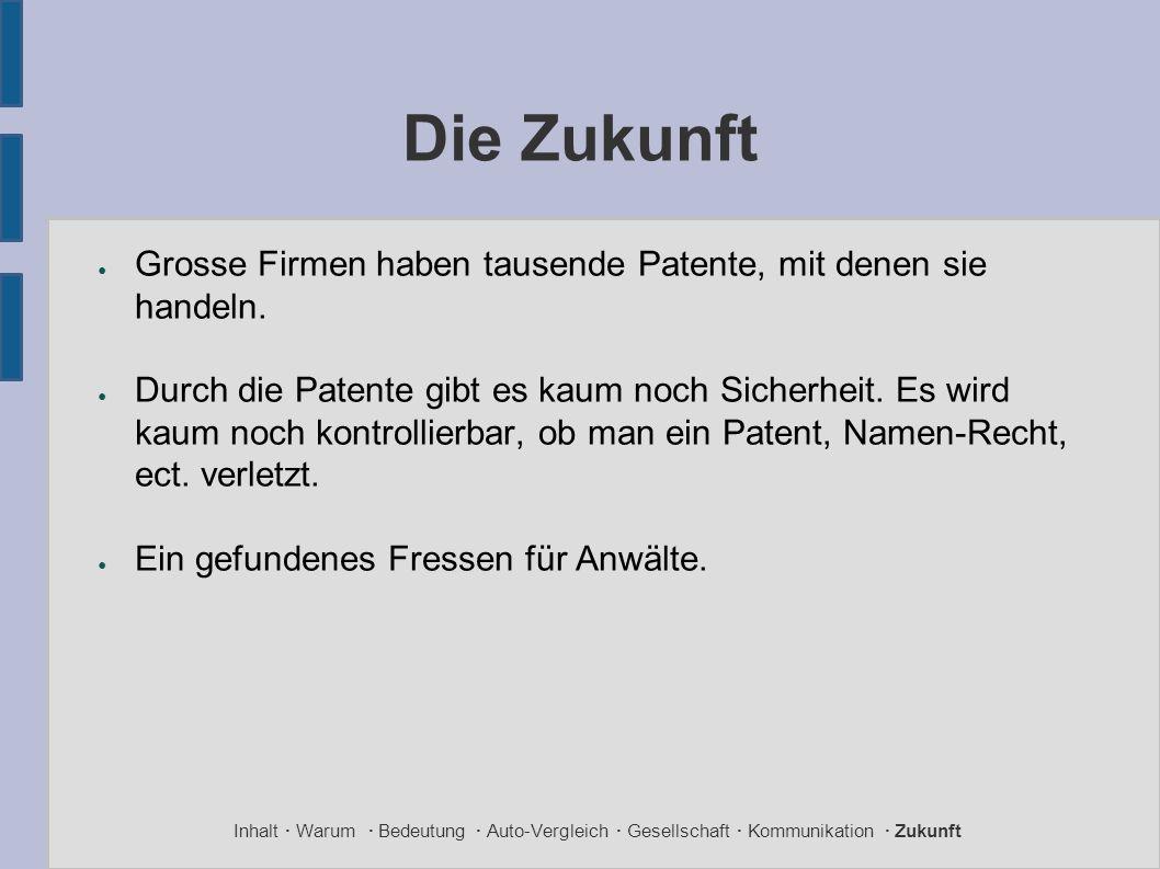 Die Zukunft ● Grosse Firmen haben tausende Patente, mit denen sie handeln. ● Durch die Patente gibt es kaum noch Sicherheit. Es wird kaum noch kontrol