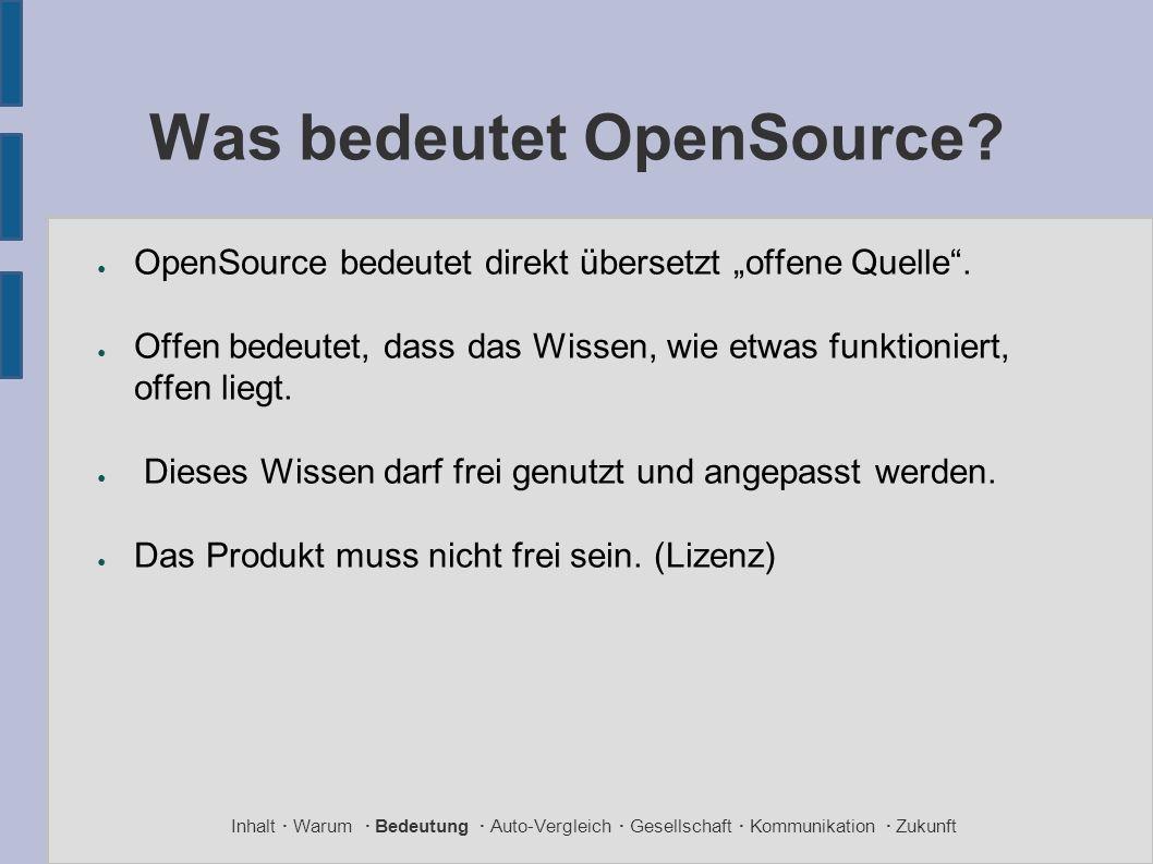 """Was bedeutet OpenSource? ● OpenSource bedeutet direkt übersetzt """"offene Quelle"""". ● Offen bedeutet, dass das Wissen, wie etwas funktioniert, offen lieg"""