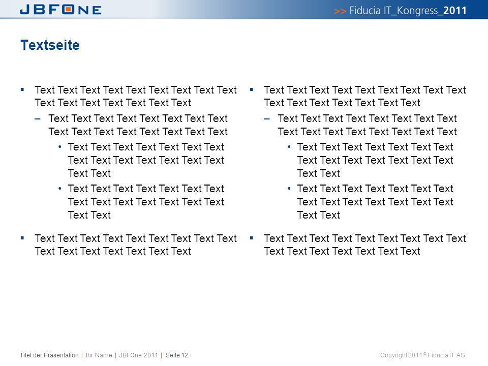 Titel der Präsentation | Ihr Name | JBFOne 2011 | Seite 12 Copyright 2011 © Fiducia IT AG  Text Text Text Text Text Text Text Text Text Text Text Tex
