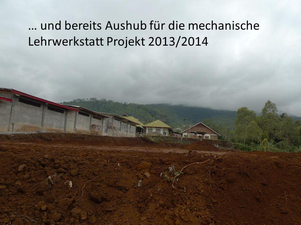 … und bereits Aushub für die mechanische Lehrwerkstatt Projekt 2013/2014