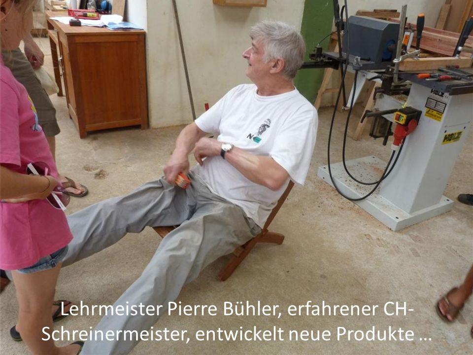 Lehrmeister Pierre Bühler, erfahrener CH- Schreinermeister, entwickelt neue Produkte …