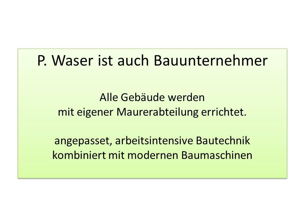 P. Waser ist auch Bauunternehmer Alle Gebäude werden mit eigener Maurerabteilung errichtet.