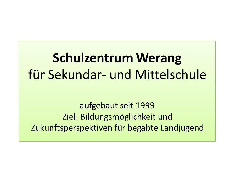 Schulzentrum Werang für Sekundar- und Mittelschule aufgebaut seit 1999 Ziel: Bildungsmöglichkeit und Zukunftsperspektiven für begabte Landjugend