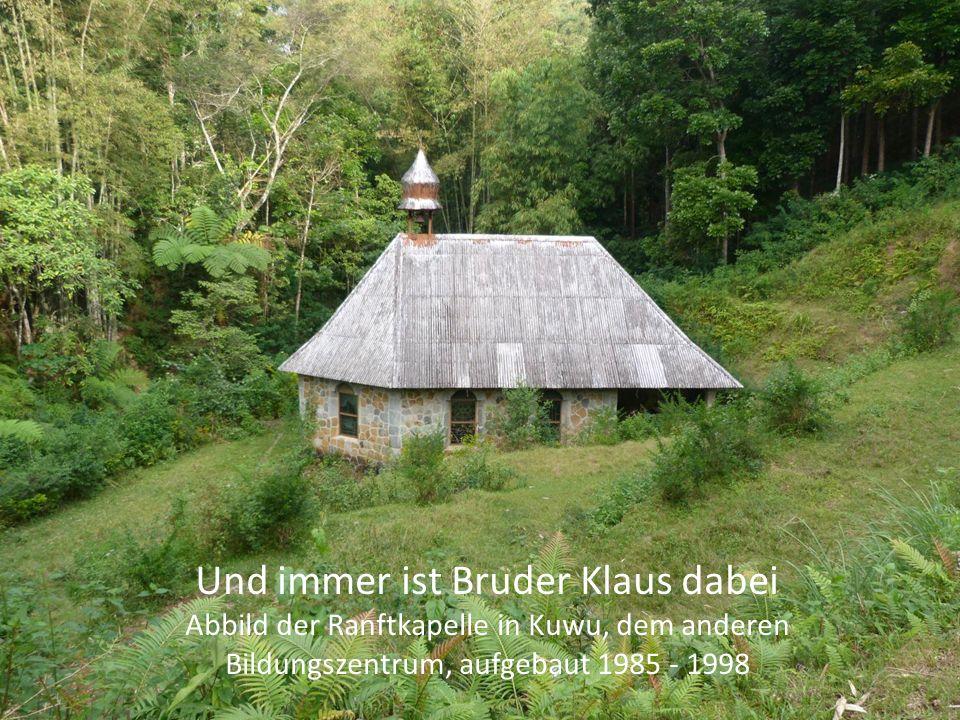 Und immer ist Bruder Klaus dabei Abbild der Ranftkapelle in Kuwu, dem anderen Bildungszentrum, aufgebaut 1985 - 1998