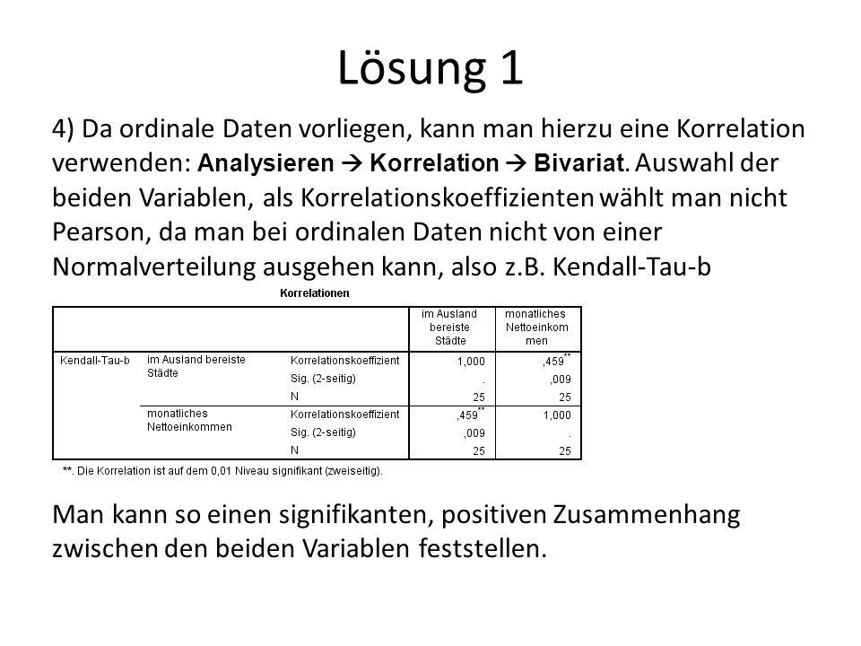 Lösung 3 4) Statistisch aussagekräftig wären hier z.B.