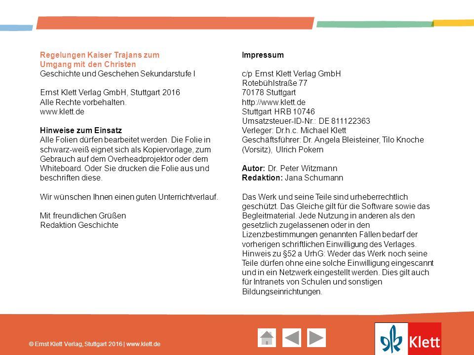 Geschichte und Geschehen Oberstufe Regelungen Kaiser Trajans zum Umgang mit den Christen Geschichte und Geschehen Sekundarstufe I Ernst Klett Verlag GmbH, Stuttgart 2016 Alle Rechte vorbehalten.