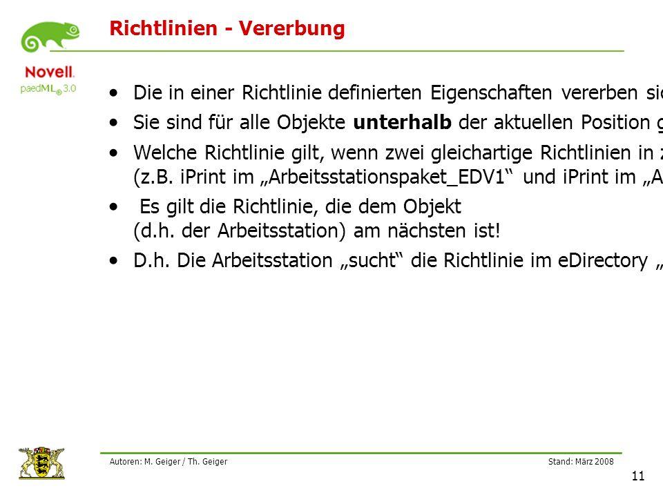 Stand: März 2008 11 Autoren: M. Geiger / Th. Geiger Richtlinien - Vererbung Die in einer Richtlinie definierten Eigenschaften vererben sich nach unten