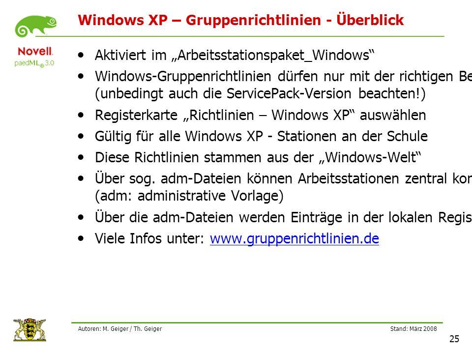 """Stand: März 2008 25 Autoren: M. Geiger / Th. Geiger Windows XP – Gruppenrichtlinien - Überblick Aktiviert im """"Arbeitsstationspaket_Windows"""" Windows-Gr"""