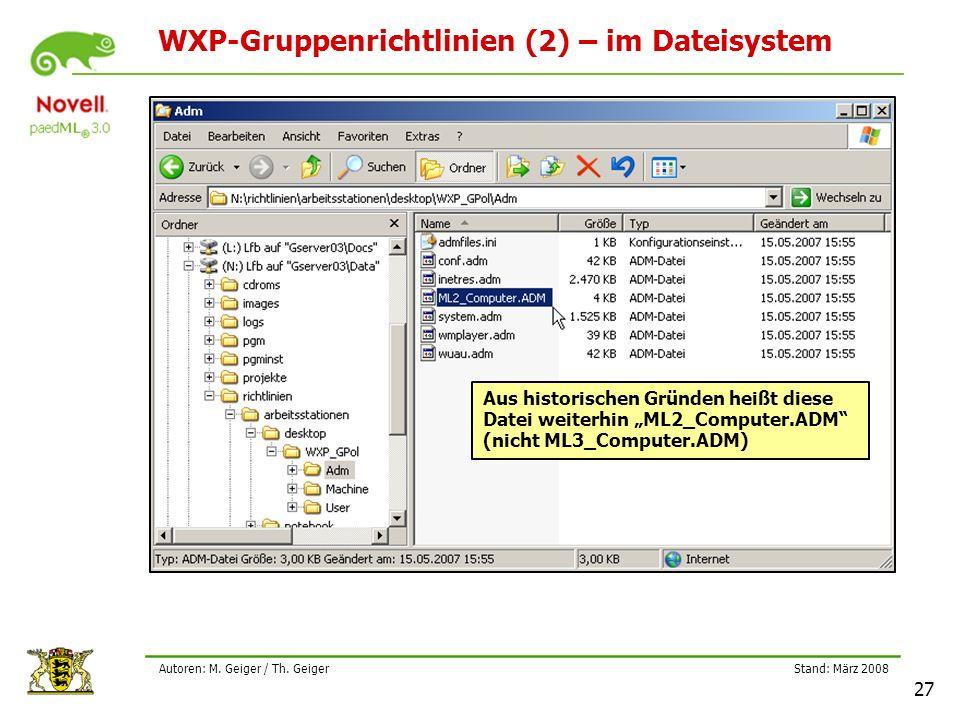 """Stand: März 2008 27 Autoren: M. Geiger / Th. Geiger WXP-Gruppenrichtlinien (2) – im Dateisystem Aus historischen Gründen heißt diese Datei weiterhin """""""