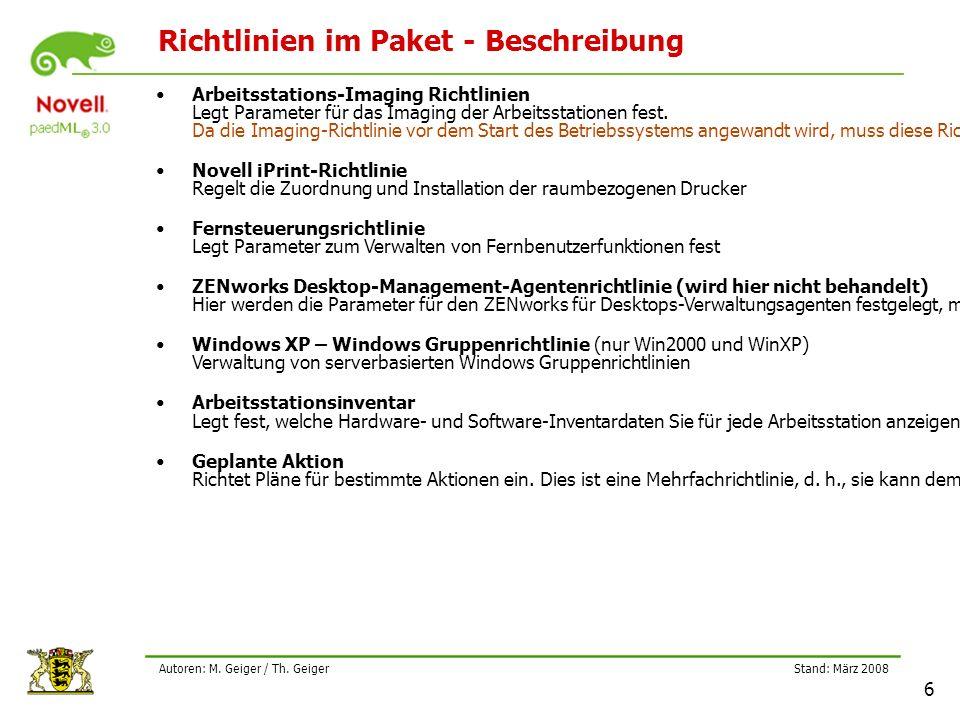 Stand: März 2008 6 Autoren: M. Geiger / Th. Geiger Richtlinien im Paket - Beschreibung Arbeitsstations-Imaging Richtlinien Legt Parameter für das Imag
