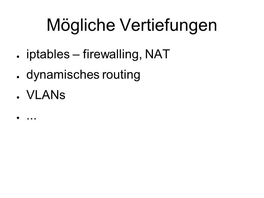 Mögliche Vertiefungen ● iptables – firewalling, NAT ● dynamisches routing ● VLANs ●...