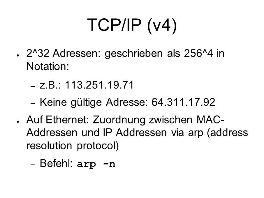 TCP/IP (v4) ● 2^32 Adressen: geschrieben als 256^4 in Notation: – z.B.: 113.251.19.71 – Keine gültige Adresse: 64.311.17.92 ● Auf Ethernet: Zuordnung