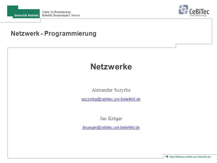 Center for Biotechnology Bielefeld Bioinformatics Service Übersicht ● Netzwerk-Protokolle ● Protokollfamilie TCP/IP ● Transmission Control Protocol (TCP) ● erste Schritte mit sockets