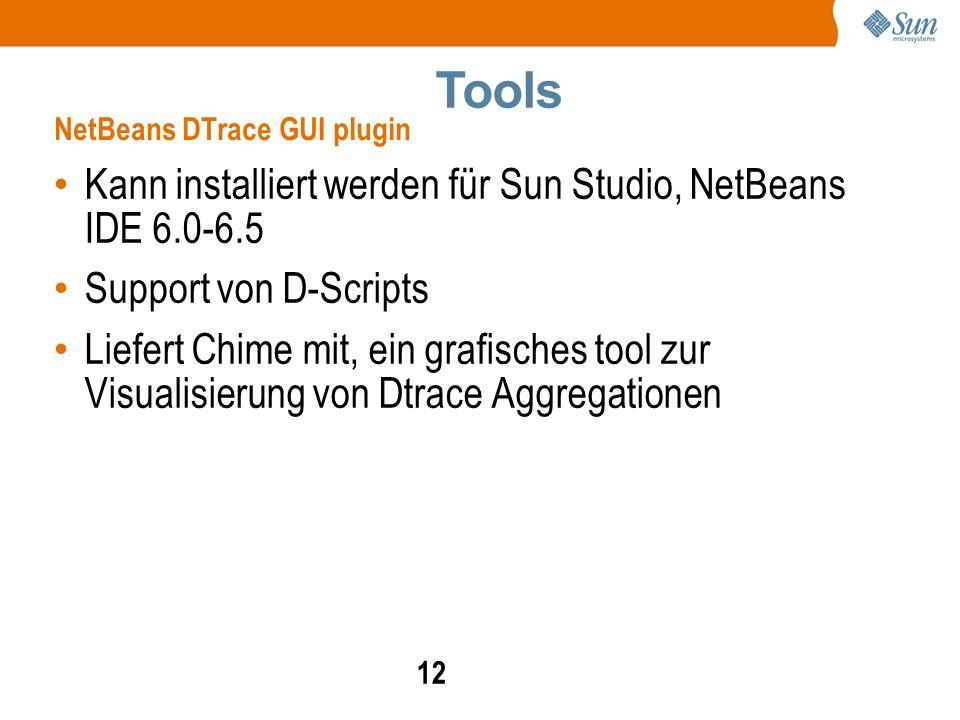 12 Kann installiert werden für Sun Studio, NetBeans IDE 6.0-6.5 Support von D-Scripts Liefert Chime mit, ein grafisches tool zur Visualisierung von Dtrace Aggregationen NetBeans DTrace GUI plugin Tools