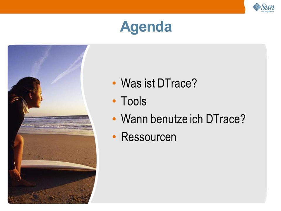2 Was ist DTrace Tools Wann benutze ich DTrace Ressourcen Agenda