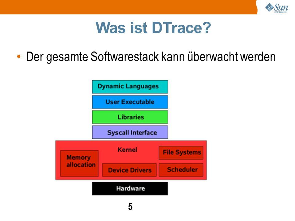 5 Der gesamte Softwarestack kann überwacht werden Was ist DTrace