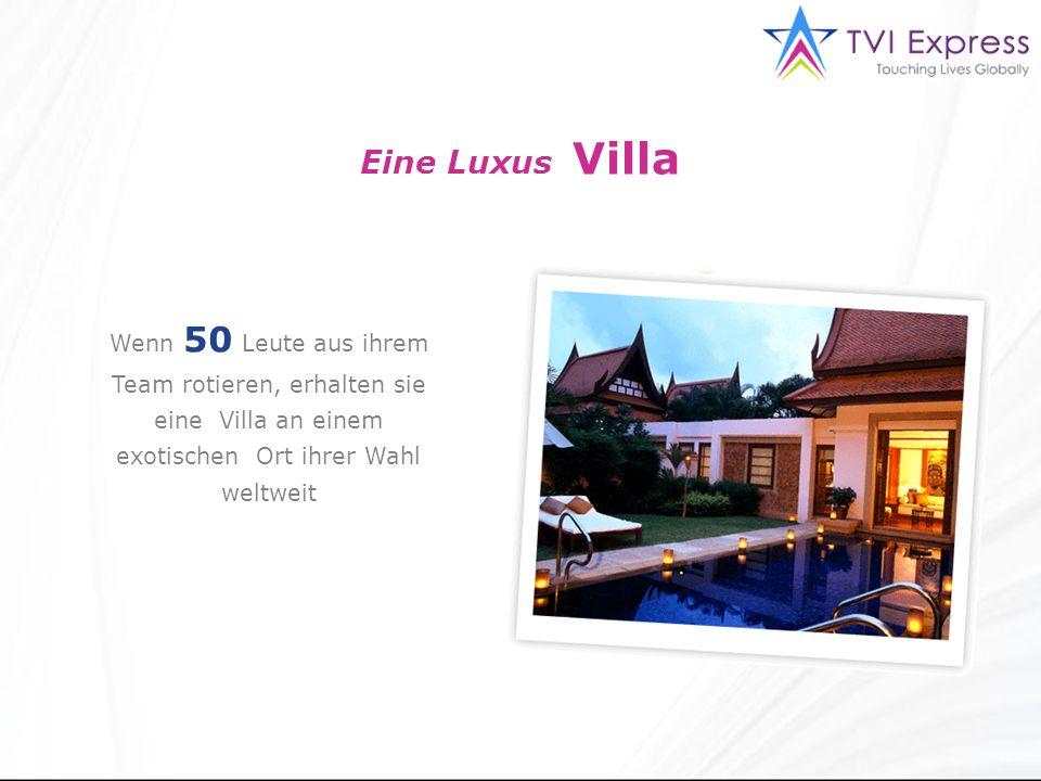 Wenn 50 Leute aus ihrem Team rotieren, erhalten sie eine Villa an einem exotischen Ort ihrer Wahl weltweit Eine Luxus Villa