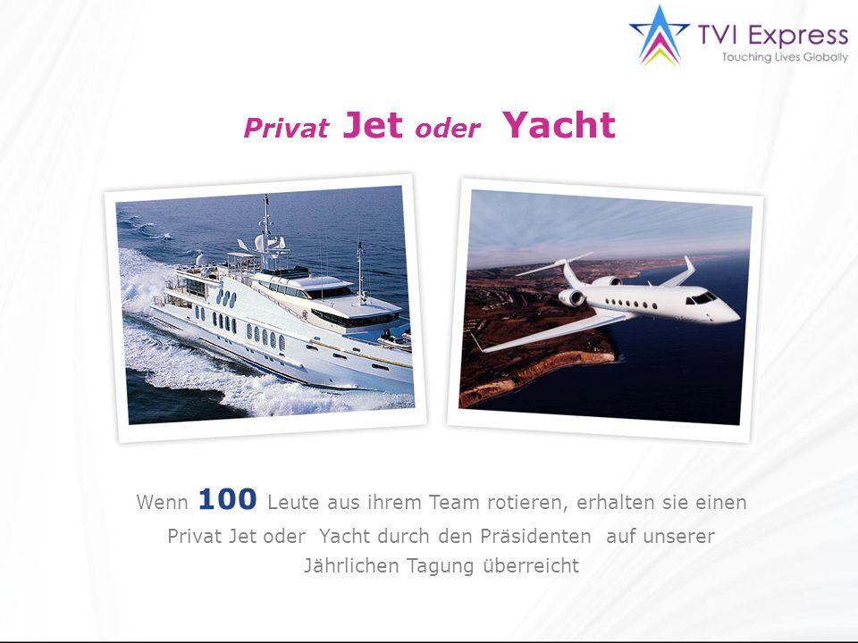 Privat Jet oder Yacht Wenn 100 Leute aus ihrem Team rotieren, erhalten sie einen Privat Jet oder Yacht durch den Präsidenten auf unserer Jährlichen Tagung überreicht