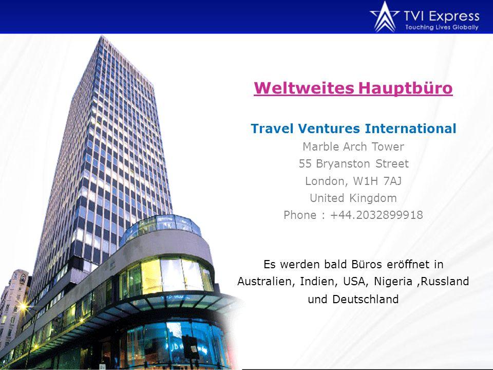 Weltweites Hauptbüro Travel Ventures International Marble Arch Tower 55 Bryanston Street London, W1H 7AJ United Kingdom Phone : +44.2032899918 Es werden bald Büros eröffnet in Australien, Indien, USA, Nigeria,Russland und Deutschland