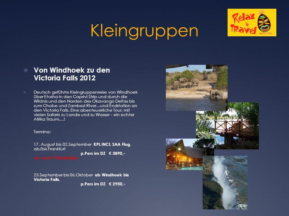 Kleingruppen  Von Windhoek zu den Victoria Falls 2012  Deutsch geführte Kleingruppenreise von Windhoek über Etosha in den Caprivi Strip und durch die Wildnis und den Norden des Okavango Deltas bis zum Chobe und Zambezi River...und Endstation an den Victoria Falls.