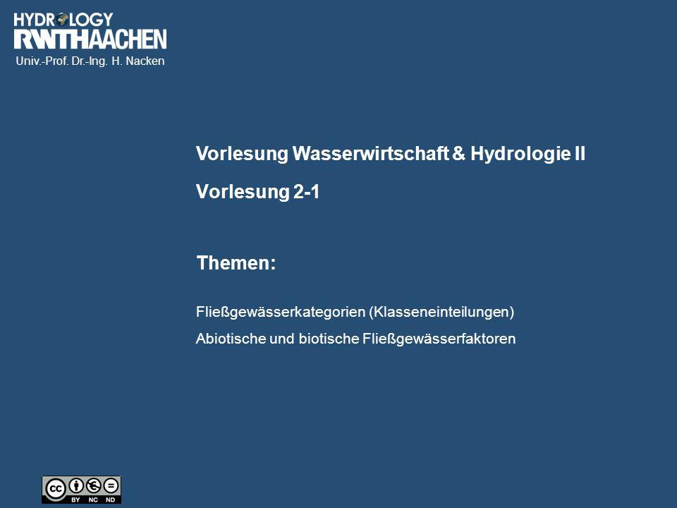 Univ.-Prof. Dr.-Ing. H. Nacken Vorlesung Wasserwirtschaft & Hydrologie II Themen: Vorlesung 2-1 Fließgewässerkategorien (Klasseneinteilungen) Abiotisc