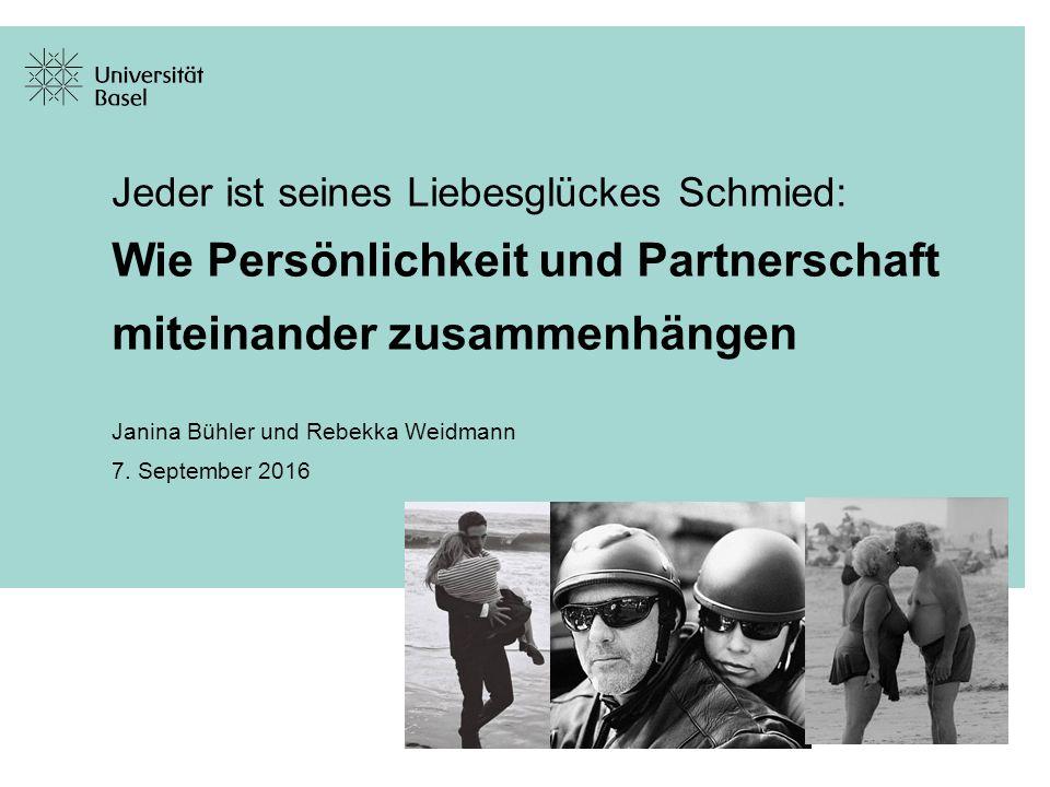 Jeder ist seines Liebesglückes Schmied: Wie Persönlichkeit und Partnerschaft miteinander zusammenhängen Janina Bühler und Rebekka Weidmann 7.