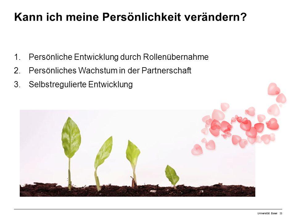 1.Persönliche Entwicklung durch Rollenübernahme 2.Persönliches Wachstum in der Partnerschaft 3.Selbstregulierte Entwicklung Universität Basel38 Kann ich meine Persönlichkeit verändern
