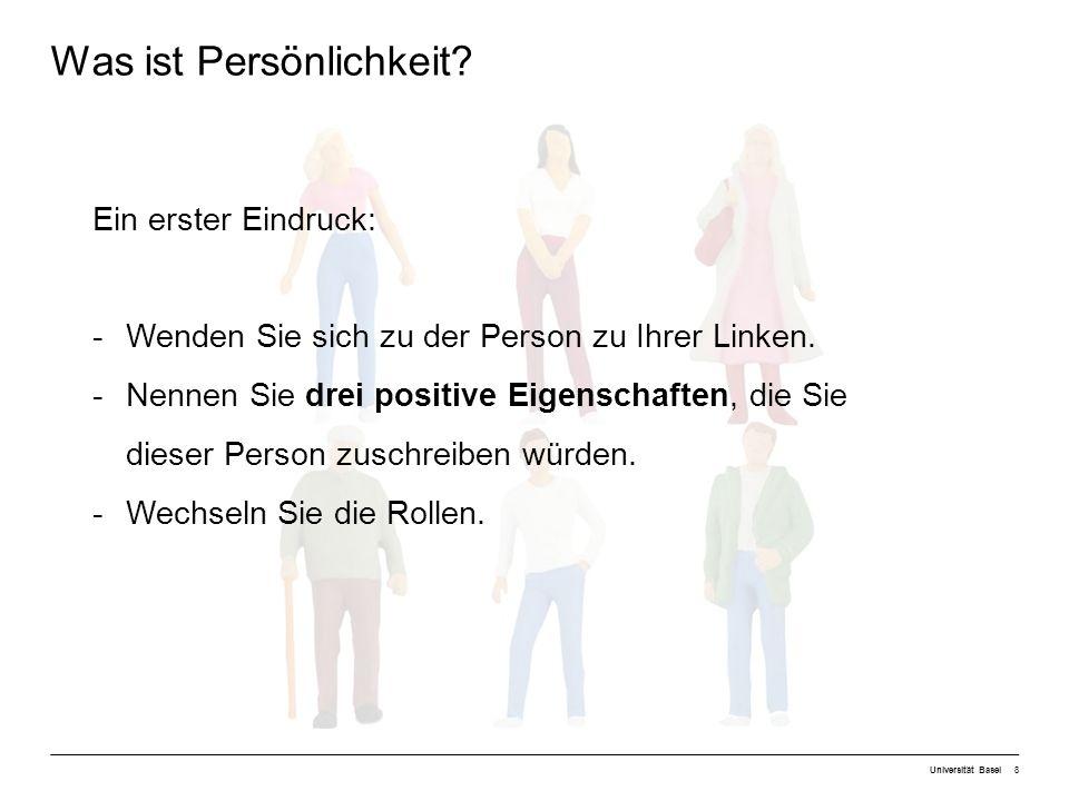 Universität Basel19 PersönlichkeitZufriedenheit Bedeutung der Persönlichkeit für Beziehungen Kommunikation Einstellung Gefühle Gedanken Motivation Aktivitäten