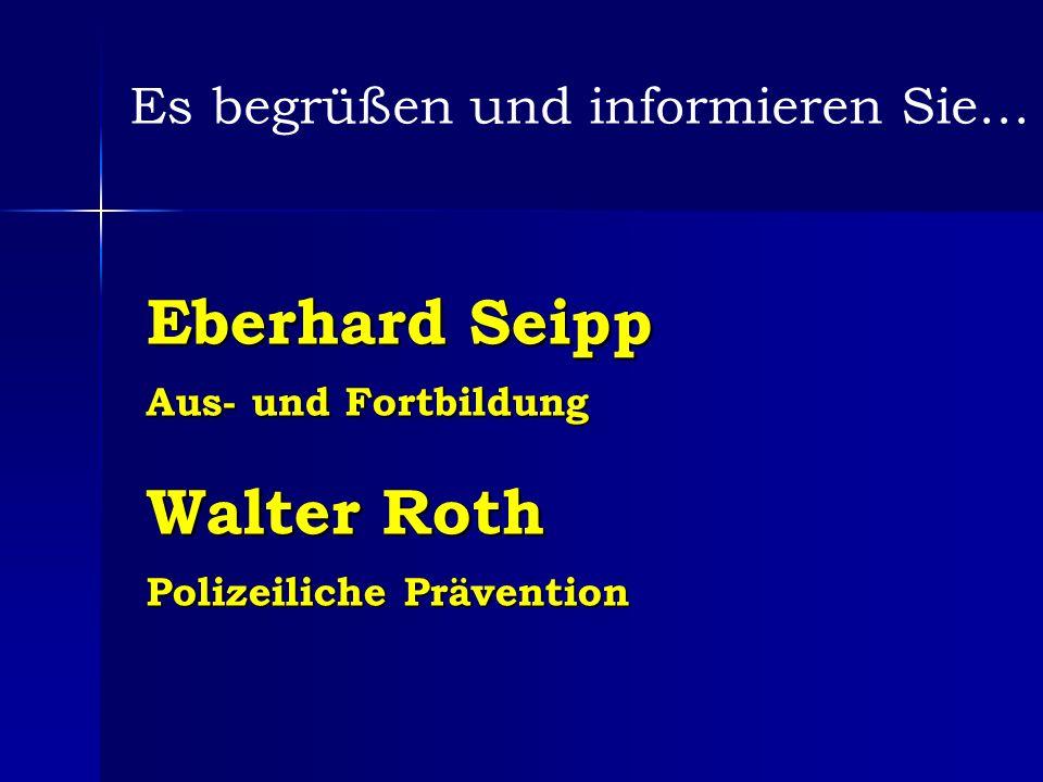 Eberhard Seipp Aus- und Fortbildung Walter Roth Polizeiliche Prävention Es begrüßen und informieren Sie…
