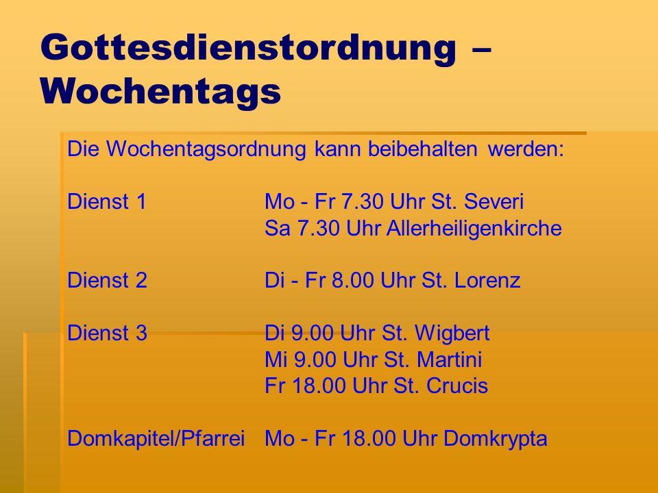 Gottesdienstordnung – Wochentags Die Wochentagsordnung kann beibehalten werden: Dienst 1Mo - Fr 7.30 Uhr St.