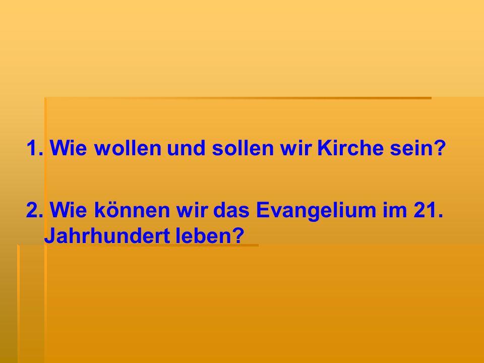 1. Wie wollen und sollen wir Kirche sein. 2. Wie können wir das Evangelium im 21.