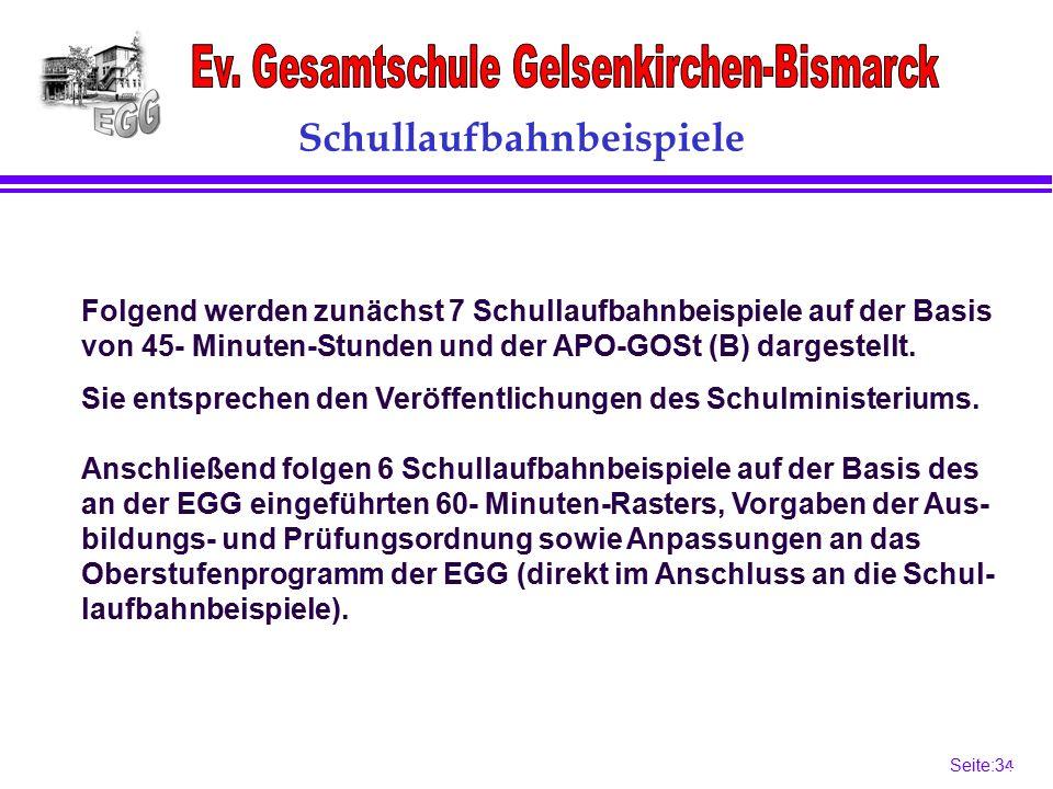 Seite:34 34 Schullaufbahnbeispiele Folgend werden zunächst 7 Schullaufbahnbeispiele auf der Basis von 45- Minuten-Stunden und der APO-GOSt (B) dargestellt.