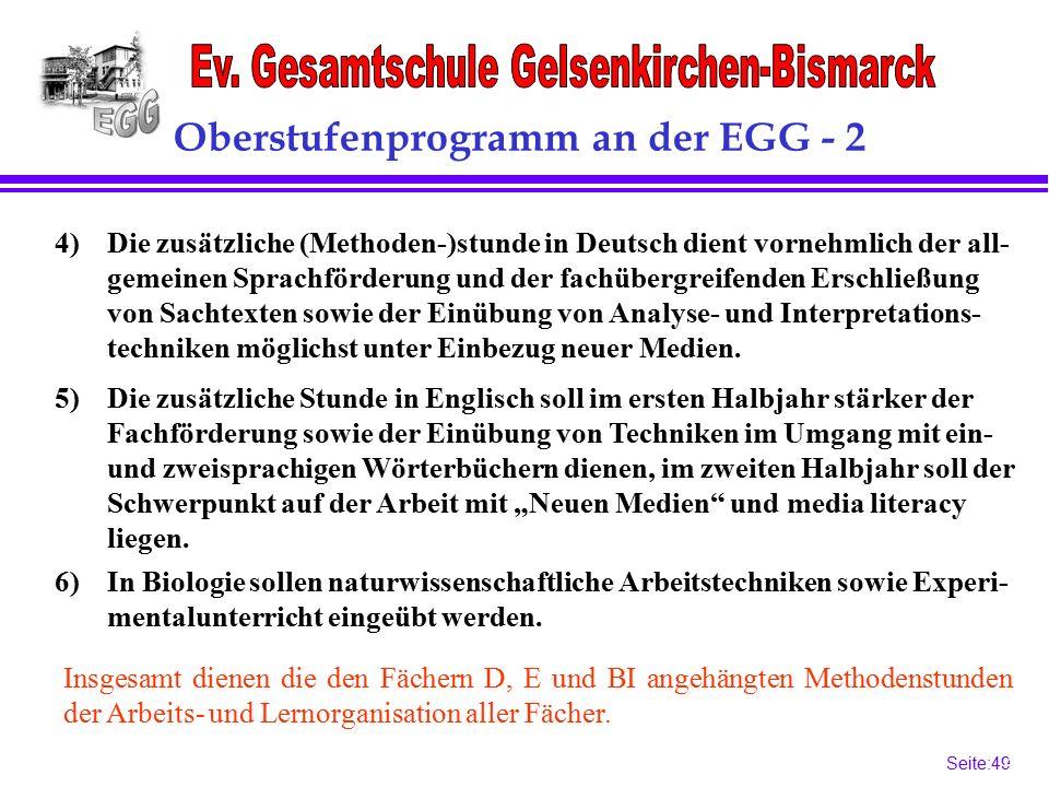 Seite:49 49 Oberstufenprogramm an der EGG - 2 6)In Biologie sollen naturwissenschaftliche Arbeitstechniken sowie Experi- mentalunterricht eingeübt werden.