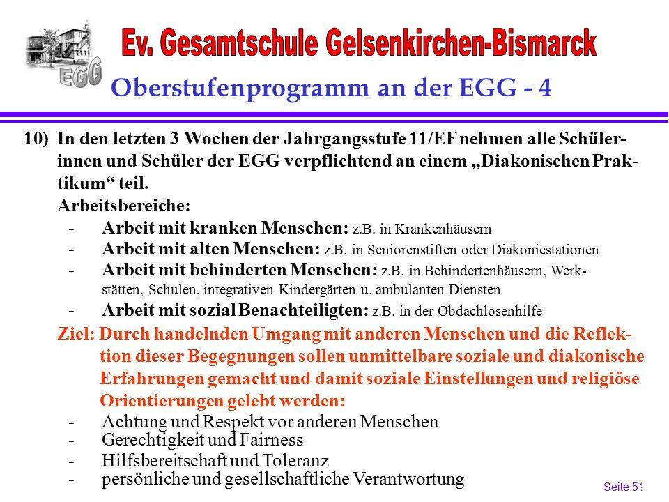 """Seite:51 51 Oberstufenprogramm an der EGG - 4 10)In den letzten 3 Wochen der Jahrgangsstufe 11/EF nehmen alle Schüler- innen und Schüler der EGG verpflichtend an einem """"Diakonischen Prak- tikum teil."""