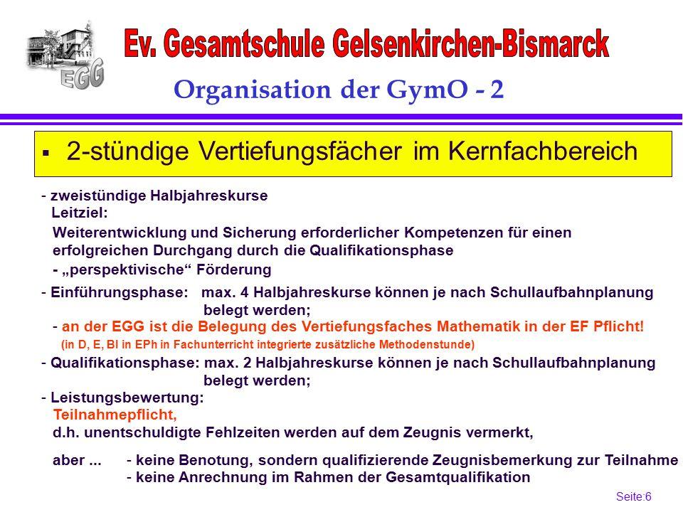 Seite:6 6 Organisation der GymO - 2  2-stündige Vertiefungsfächer im Kernfachbereich - zweistündige Halbjahreskurse - Einführungsphase: max.