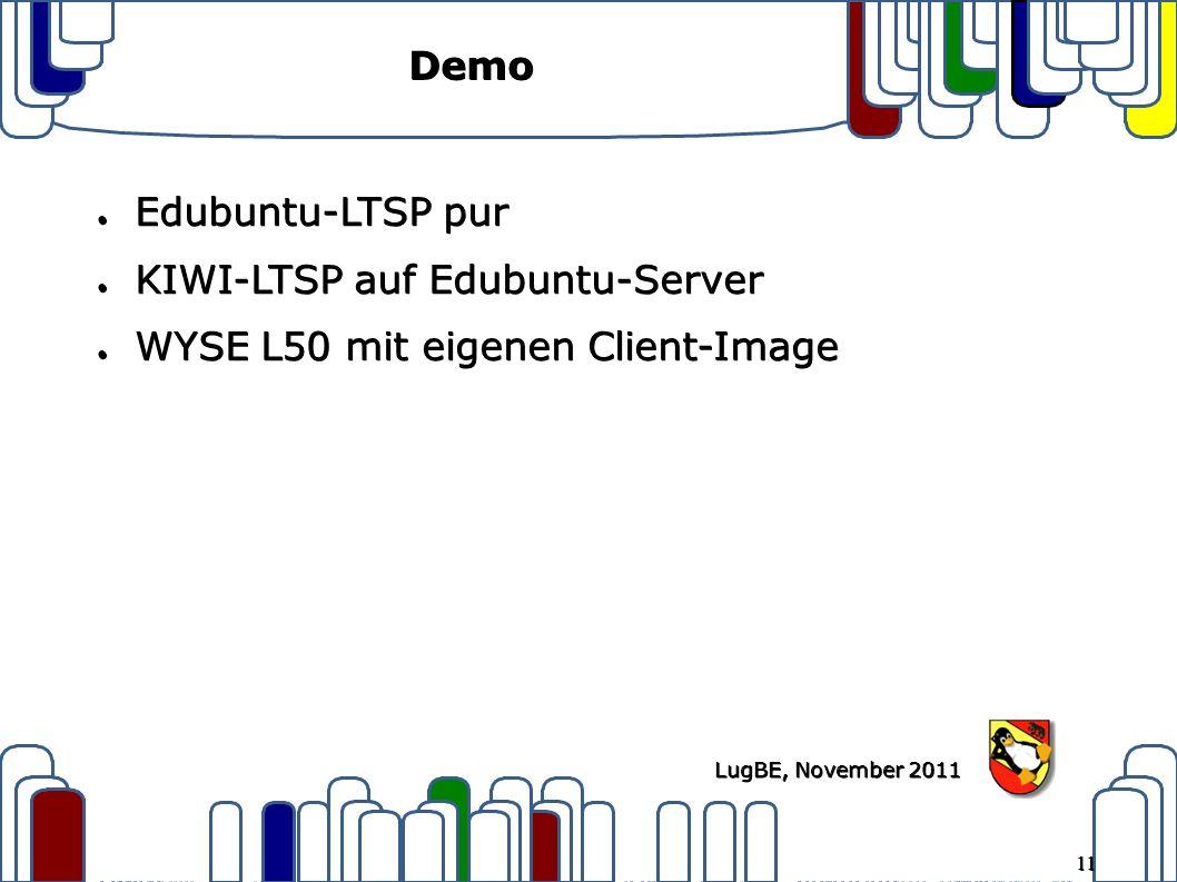 11 LugBE, November 2011 Demo ● Edubuntu-LTSP pur ● KIWI-LTSP auf Edubuntu-Server ● WYSE L50 mit eigenen Client-Image