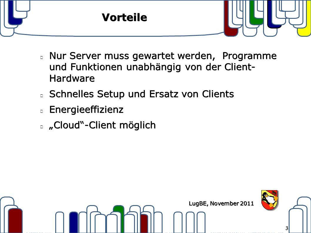 """3 LugBE, November 2011 Vorteile Nur Server muss gewartet werden, Programme und Funktionen unabhängig von der Client- Hardware Schnelles Setup und Ersatz von Clients Energieeffizienz """"Cloud -Client möglich"""