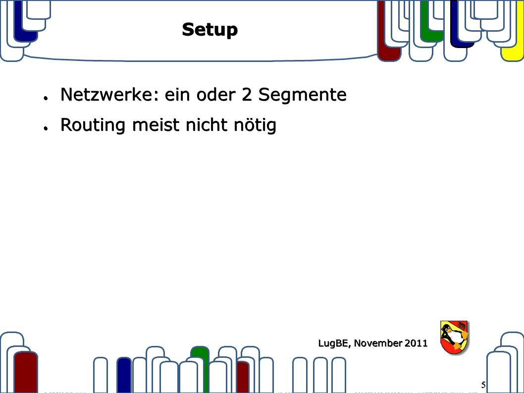 5 LugBE, November 2011 Setup ● Netzwerke: ein oder 2 Segmente ● Routing meist nicht nötig