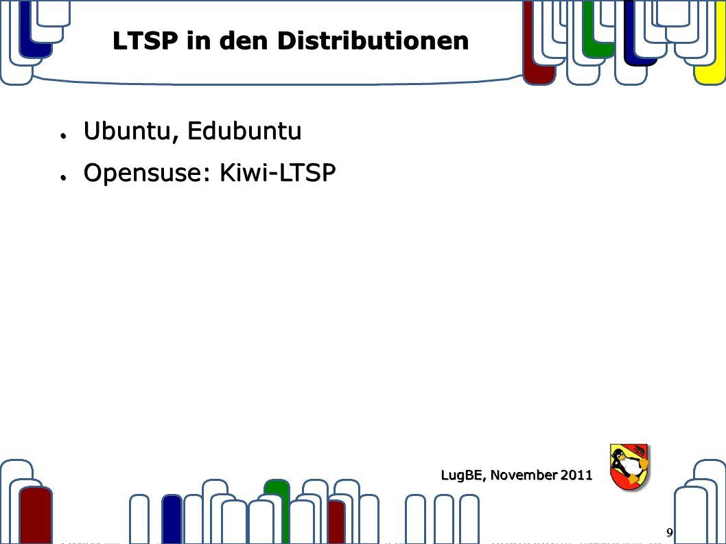 9 LugBE, November 2011 LTSP in den Distributionen ● Ubuntu, Edubuntu ● Opensuse: Kiwi-LTSP