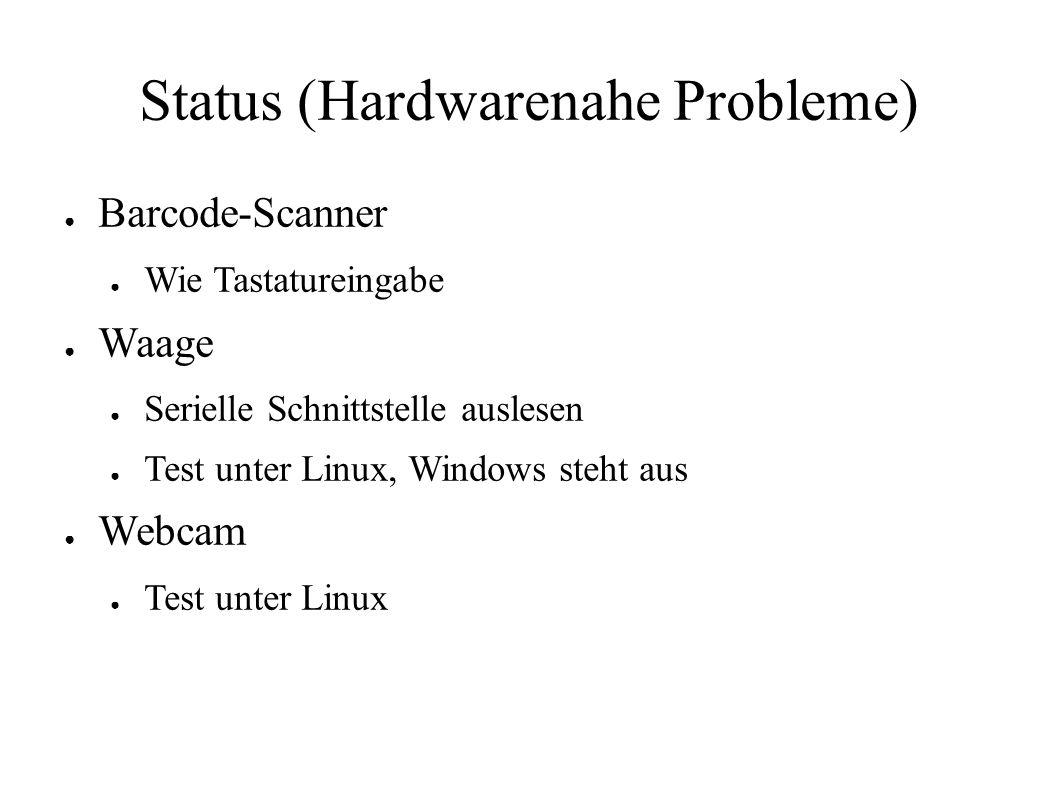 Status (Hardwarenahe Probleme) ● Barcode-Scanner ● Wie Tastatureingabe ● Waage ● Serielle Schnittstelle auslesen ● Test unter Linux, Windows steht aus