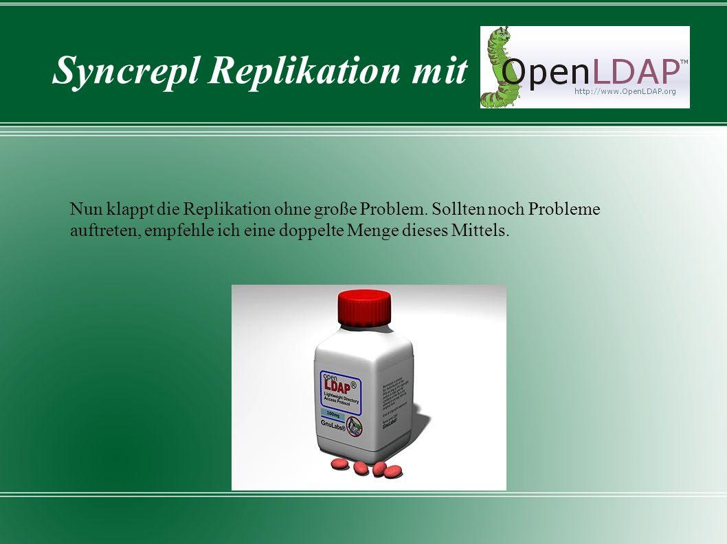 Syncrepl Replikation mit Nun klappt die Replikation ohne große Problem. Sollten noch Probleme auftreten, empfehle ich eine doppelte Menge dieses Mitte