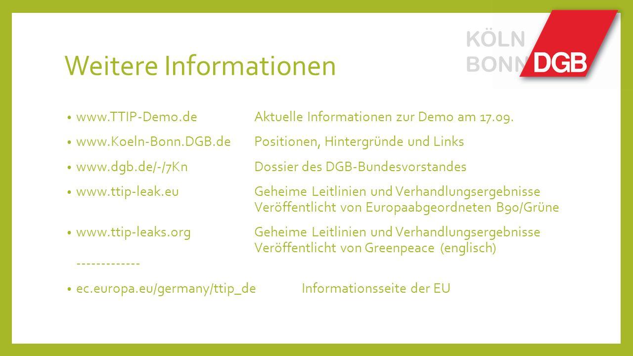 Weitere Informationen KÖLN BONN www.TTIP-Demo.deAktuelle Informationen zur Demo am 17.09. www.Koeln-Bonn.DGB.dePositionen, Hintergründe und Links www.