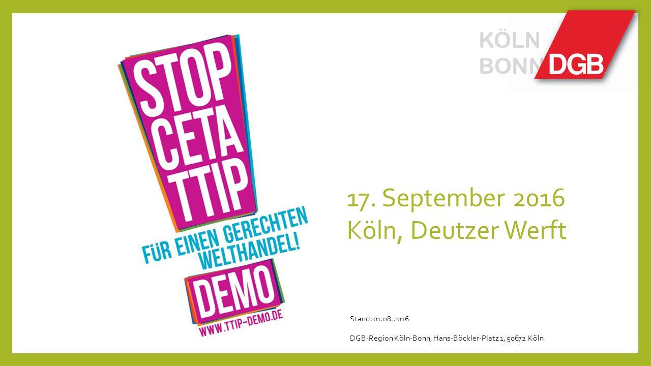 KÖLN BONN 17. September 2016 Köln, Deutzer Werft Stand: 01.08.2016 DGB-Region Köln-Bonn, Hans-Böckler-Platz 1, 50672 Köln