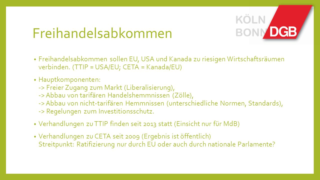 Freihandelsabkommen Freihandelsabkommen sollen EU, USA und Kanada zu riesigen Wirtschaftsräumen verbinden. (TTIP = USA/EU; CETA = Kanada/EU) Hauptkomp
