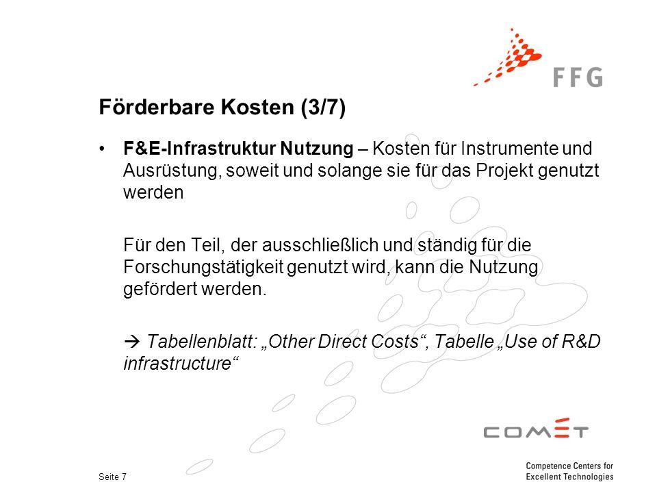 Seite 7 Förderbare Kosten (3/7) F&E-Infrastruktur Nutzung – Kosten für Instrumente und Ausrüstung, soweit und solange sie für das Projekt genutzt werd