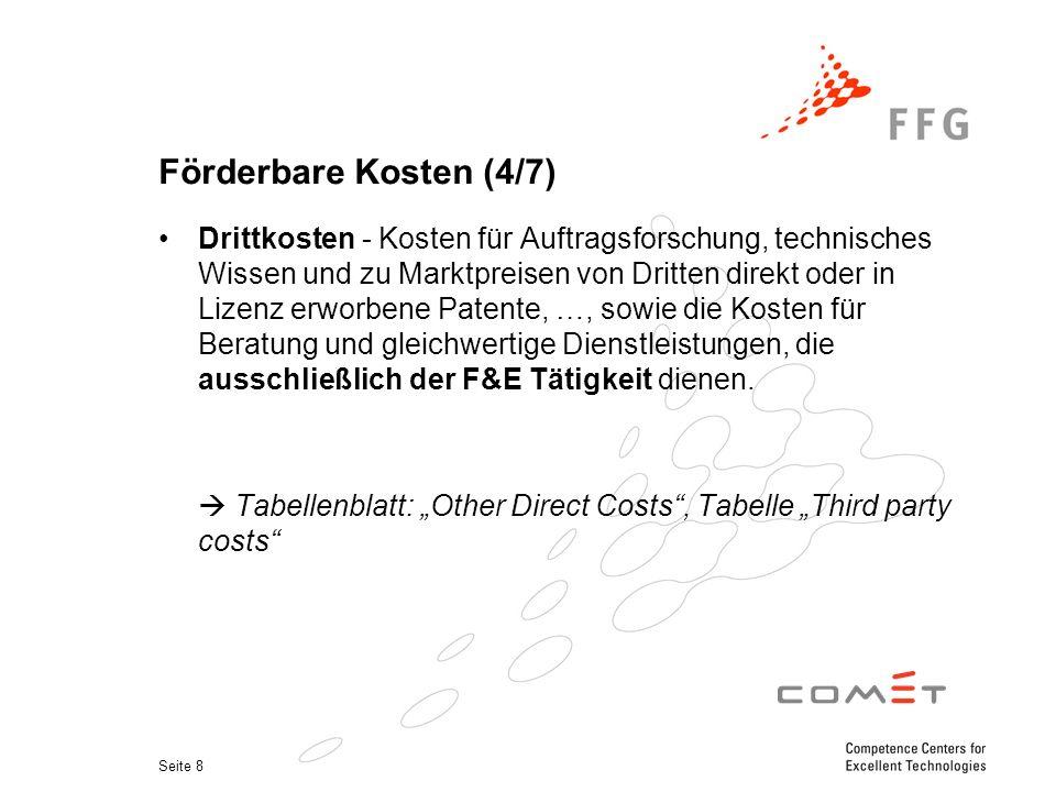 Seite 8 Förderbare Kosten (4/7) Drittkosten - Kosten für Auftragsforschung, technisches Wissen und zu Marktpreisen von Dritten direkt oder in Lizenz e