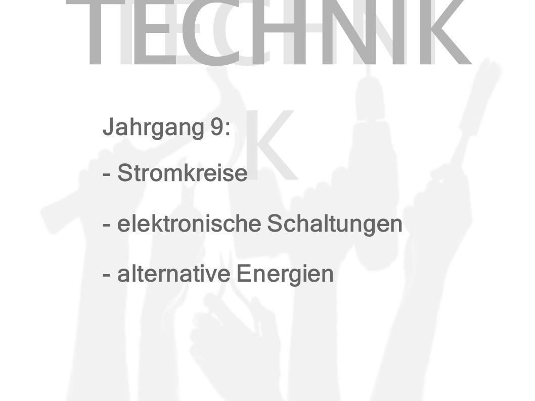 Jahrgang 9: - Stromkreise - elektronische Schaltungen - alternative Energien