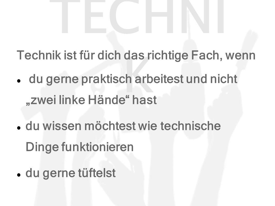"""TECHNI K Technik ist für dich das richtige Fach, wenn du gerne praktisch arbeitest und nicht """"zwei linke Hände hast du wissen möchtest wie technische Dinge funktionieren du gerne tüftelst"""