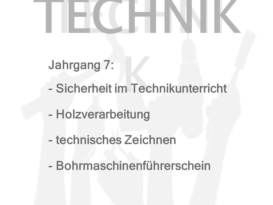 TECHNI K Jahrgang 7: - Sicherheit im Technikunterricht - Holzverarbeitung - technisches Zeichnen - Bohrmaschinenführerschein