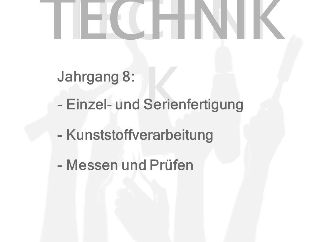 TECHNI K Jahrgang 8: - Einzel- und Serienfertigung - Kunststoffverarbeitung - Messen und Prüfen